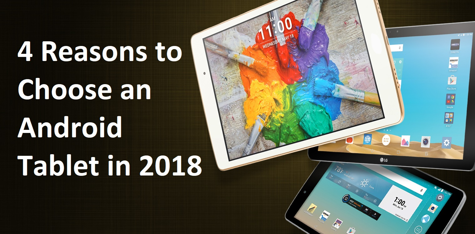 4 Reasons to Choose an Android Tablet in 2018